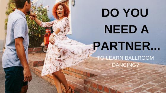 Do You Need a Partner to Learn Ballroom Dancing?